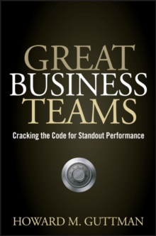 Great Business Teams : Cracking the Code for Standout Performance, Hardback Book