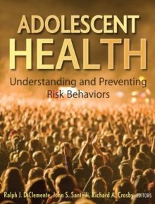 Adolescent Health : Understanding and Preventing Risk Behaviors, Hardback Book