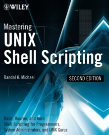 Mastering Unix Shell Scripting : Bash, Bourne, and Korn Shell Scripting for Programmers, System Administrators, and UNIX Gurus, Paperback / softback Book