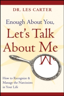 Enough About You, Let's Talk About Me : How to Recognize and Manage the Narcissists in Your Life, Paperback / softback Book