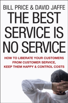 The Best Service Is No Service : How to Liberate Your Customers From Customer Service, Keep Them Happy, and Control Costs, Hardback Book
