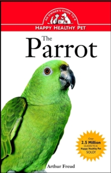 The Parrot : An Owner's Guide to a Happy Healthy Pet, EPUB eBook