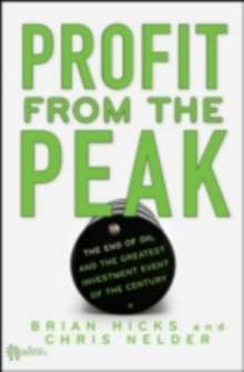 Profit from the Peak : The End of Oil and the Greatest Investment Event of the Century, PDF eBook