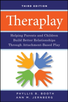 Theraplay : Helping Parents and Children Build Better Relationships Through Attachment-Based Play, Paperback Book