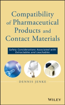 Compatibility of Pharmaceutical Solutions and Contact Materials : Safety Assessments of Extractables and Leachables for Pharmaceutical Products, Hardback Book