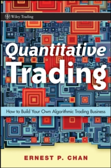 Quantitative Trading : How to Build Your Own Algorithmic Trading Business, Hardback Book