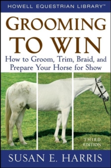 Grooming To Win : How to Groom, Trim, Braid, and Prepare Your Horse for Show, PDF eBook