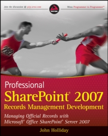 Professional SharePoint 2007 Records Management Development : Managing Official Records with Microsoft Office SharePoint Server 2007, Paperback Book