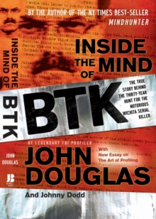Inside the Mind of BTK : The True Story Behind the Thirty-Year Hunt for the Notorious Wichita Serial Killer, Paperback / softback Book