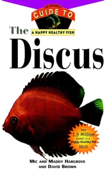The Discus : An Owner's Guide to a Happy Healthy Fish, EPUB eBook