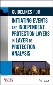 Guidelines for Initiating Events and Independent Protection Layers in Layer of Protection Analysis, Hardback Book