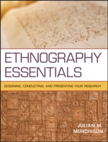 Ethnography Essentials : Designing, Conducting, and Presenting Your Research, Paperback Book