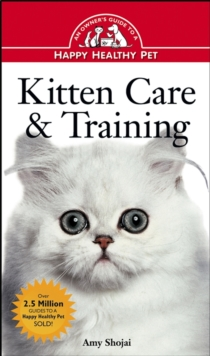 Kitten Care & Training : An Owner's Guide to a Happy Healthy Pet, EPUB eBook