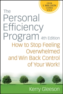 The Personal Efficiency Program : How to Stop Feeling Overwhelmed and Win Back Control of Your Work!, Paperback / softback Book