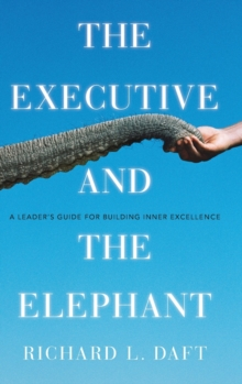 The Executive and the Elephant : A Leader's Guide for Building Inner Excellence, Hardback Book
