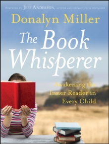 The Book Whisperer : Awakening the Inner Reader in Every Child, Paperback / softback Book