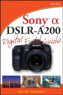 Sony Alpha DSLR-A200 Digital Field Guide, Paperback Book