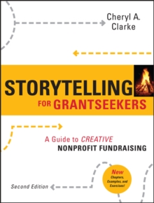 Storytelling for Grantseekers : A Guide to Creative Nonprofit Fundraising, Paperback / softback Book