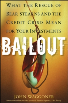 Bailout : What the Rescue of Bear Stearns and the Credit Crisis Mean for Your Investments, Hardback Book
