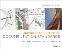 Landscape Architecture Documentation Standards : Principles, Guidelines, and Best Practices, Paperback Book