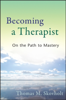 Becoming a Therapist : On the Path to Mastery, Paperback / softback Book