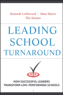 Leading School Turnaround : How Successful Leaders Transform Low-Performing Schools, Hardback Book