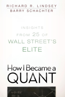 How I Became a Quant : Insights from 25 of Wall Street's Elite, Paperback / softback Book