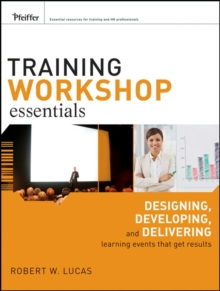 Training Workshop Essentials : Designing, Developing, and Delivering Learning Events that Get Results, EPUB eBook