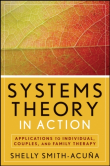 Systems Theory in Action : Applications to Individual, Couple, and Family Therapy, Paperback Book