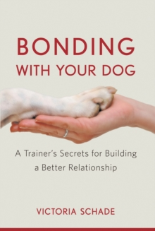 Bonding with Your Dog : A Trainer's Secrets for Building a Better Relationship, PDF eBook