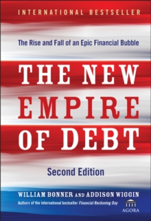 The New Empire of Debt : The Rise and Fall of an Epic Financial Bubble, Hardback Book