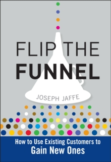 Flip the Funnel : How to Use Existing Customers to Gain New Ones, Hardback Book