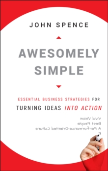 Awesomely Simple : Essential Business Strategies for Turning Ideas Into Action, Hardback Book