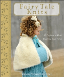 Fairy Tale Knits : 32 Projects to Knit Happily Ever After, EPUB eBook