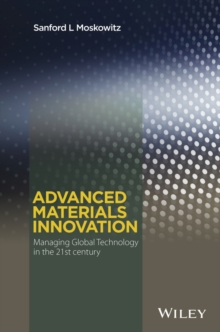 Advanced Materials Innovation : Managing Global Technology in the 21st Century, Hardback Book