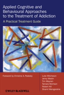 Applied Cognitive and Behavioural Approaches to the Treatment of Addiction : A Practical Treatment Guide, Paperback Book