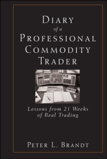 Diary of a Professional Commodity Trader : Lessons from 21 Weeks of Real Trading, Hardback Book