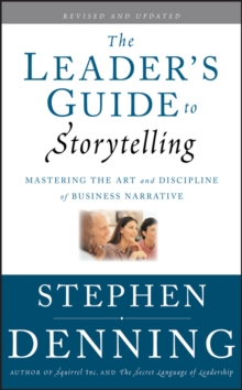 The Leader's Guide to Storytelling : Mastering the Art and Discipline of Business Narrative, Hardback Book