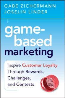 Game-Based Marketing : Inspire Customer Loyalty Through Rewards, Challenges, and Contests, Hardback Book