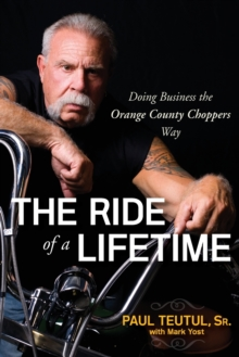 The Ride of a Lifetime : Doing Business the Orange County Choppers Way, Paperback / softback Book