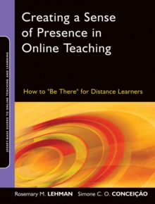 Creating a Sense of Presence in Online Teaching : How to 'Be There' for Distance Learners, Paperback Book