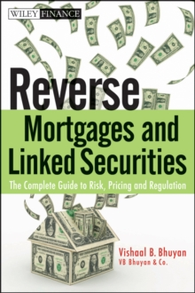 Reverse Mortgages and Linked Securities : The Complete Guide to Risk, Pricing, and Regulation, Hardback Book