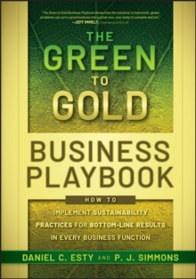 The Green to Gold Business Playbook : How to Implement Sustainability Practices for Bottom-Line Results in Every Business Function, Hardback Book
