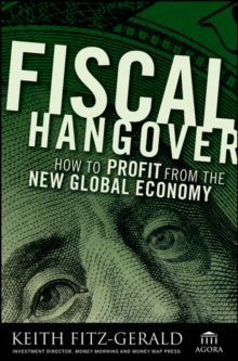 Fiscal Hangover : How to Profit From The New Global Economy, PDF eBook