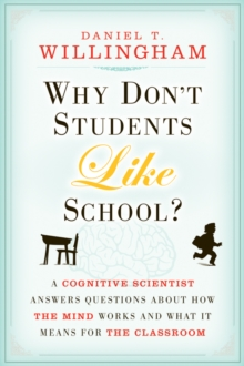 Why Don't Students Like School? : A Cognitive Scientist Answers Questions About How the Mind Works and What It Means for the Classroom, Paperback / softback Book