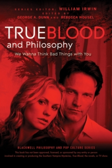 True Blood and Philosophy : We Wanna Think Bad Things with You, Paperback / softback Book