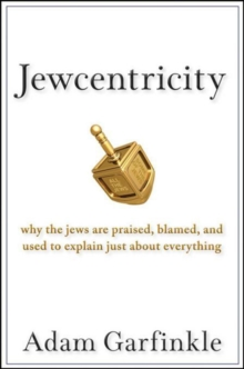 Jewcentricity : Why the Jews Are Praised, Blamed, and Used to Explain Just About Everything, PDF eBook