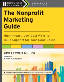 The Nonprofit Marketing Guide : High-Impact, Low-Cost Ways to Build Support for Your Good Cause, PDF eBook