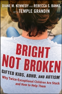 Bright Not Broken : Gifted Kids, ADHD, and Autism, Hardback Book
