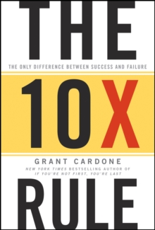 The Ten Times Rule : The Only Difference Between Success and Failure, Hardback Book